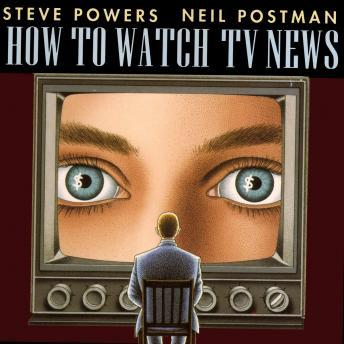 How to Watch TV News, Steve Powers, Neil Postman