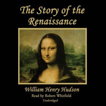 Story of the Renaissance, William Henry Hudson
