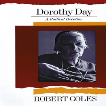 Dorothy Day: A Radical Devotion, Robert Coles