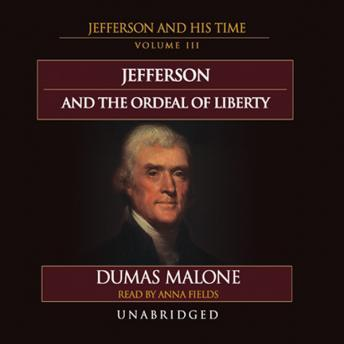 Thomas Jefferson and His Times, Vol. 3: Jefferson and the Ordeal of Liberty