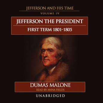 Thomas Jefferson and His Times, Vol. 4: The President, First Term, 1801-1805