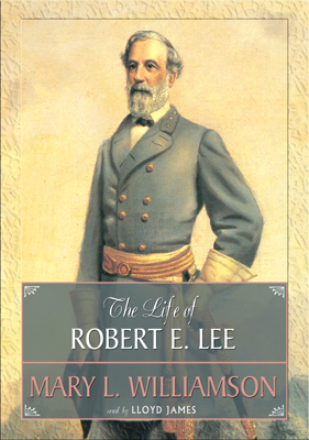 Life Of Robert E. Lee, Mary L. Williamson