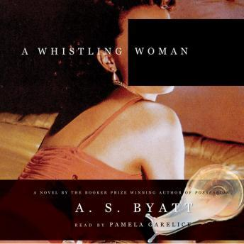 A Whistling Woman, A. S. Byatt