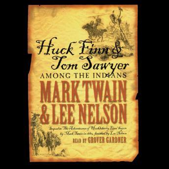 Huck Finn and Tom Sawyer Among the Indians, Lee Nelson, Mark Twain
