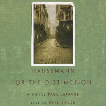 Haussmann, or the Distinction, Paul LaFarge