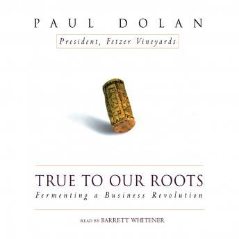True to Our Roots: Fermenting a Business Revolution, Paul Dolan