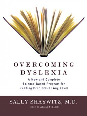 Overcoming Dyslexia: A New and Complete Science-Based Program for Reading Problems at Any Level, Sally Shaywitz, M.D.