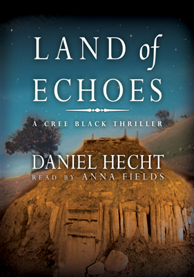 Land of Echoes: A Cree Black Thriller, Daniel Hecht
