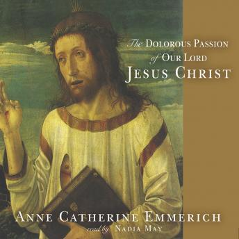 Dolorous Passion of Our Lord Jesus Christ, Anne Catherine Emmerich