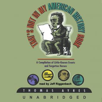 That's Not in My American History Book: A Compilation of LittleKnown Events and Forgotten Heroes, Thomas Ayres