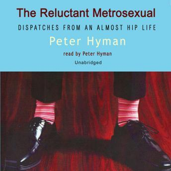 Reluctant Metrosexual: Dispatches from an Almost Hip Life, Peter Hyman