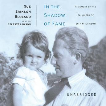 Download In The Shadow of Fame: A Memoir by the Daughter of Erik H. Erikson by Sue Erikson Bloland