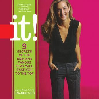It!: Nine Secrets of the Rich and Famous That'll Take You to the Top, Paula Froelich