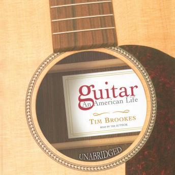 Guitar: An American Life, Audio book by Tim Brookes