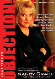Objection!: How High-Priced Defense Attorneys, Celebrity Defendants, and a 24/7 Media Have Hijacked Our Criminal Justice System, Diane Clehane, Nancy Grace