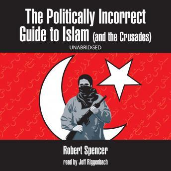 Download Politically Incorrect Guide to Islam (and the Crusades) by Robert Spencer
