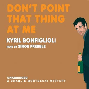 Don't Point That Thing at Me: A Charles Mortdecai Mystery sample.