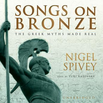 Songs on Bronze: The Greek Myths Made Real, Nigel Spivey