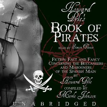 Howard Pyle's Book of Pirates: Fiction, Fact, and Fancy Concerning the Buccaneers and Marooners of the Spanish Main, Merle Johnson