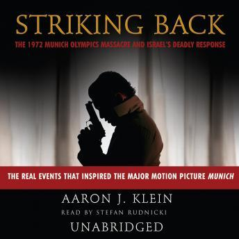 Striking Back: The 1972 Munich Olympics Massacre and Israel's Deadly Response, Aaron J. Klein