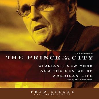 Prince of the City: Giuliani, New York, and the Genius of American Life, Fred Siegel