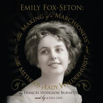 Emily Fox-Seton: The Making of a Marchioness and The Methods of Lady Waldenhurst, Frances Hodgson Burnett
