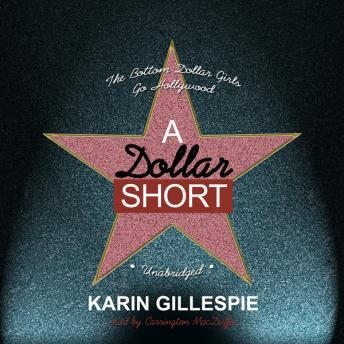 Dollar Short: The Bottom Dollar Girls Go Hollywood, Karin Gillespie