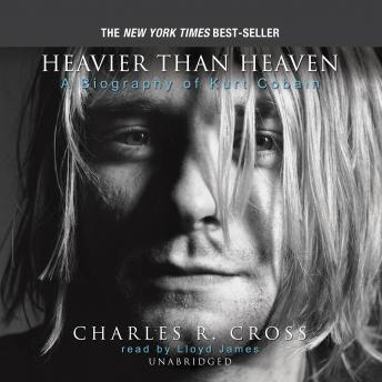 Heavier than Heaven: A Biography of Kurt Cobain, Charles R. Cross