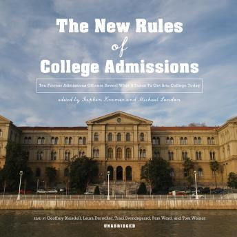 New Rules of College Admissions: Ten Former Admissions Officers Reveal What It Takes to Get into College Today, Michael London, Stephen Kramer