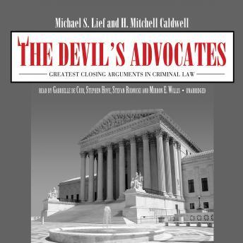 Devil's Advocates: Closing Arguments in Criminal Law That Defined the American Justice System, H. Mitchell Caldwell, Michael S. Lief