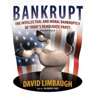 Bankrupt: The Intellectual and Moral Bankruptcy of the Democratic Party, David Limbaugh