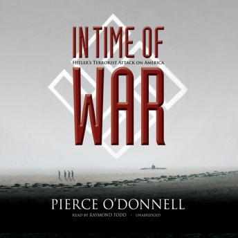 In Time of War: Hitler's Terrorist Attack on America, Pierce O'Donnell