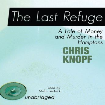Last Refuge: A Tale of Money and Murder in the Hamptons, Chris Knopf