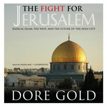 Download Fight for Jerusalem: Radical Islam, the West, and the Future of the Holy City by Dore Gold