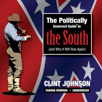 Politically Incorrect Guide to the South (and Why It Will Rise Again), Clint Johnson