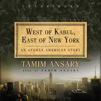 West of Kabul, East of New York, Tamim Ansary