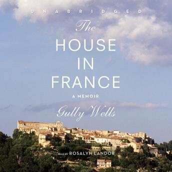 House in France: A Memoir, Gully Wells