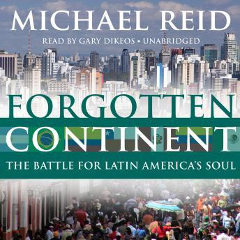 Forgotten Continent: The Battle for Latin America's Soul, Michael Reid
