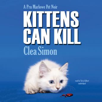 Kittens Can Kill: A Pru Marlowe Pet Noir Mystery, Clea Simon
