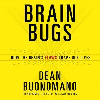 Brain Bugs: How the Brain's Flaws Shape Our Lives, Dean Buonomano