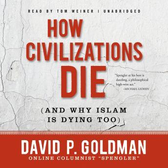 How Civilizations Die (and Why Islam Is Dying Too), David Goldman