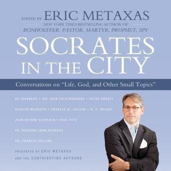 Socrates in the City: Conversations on 'Life, God, and Other Small Topics', Various Authors , Eric Metaxas