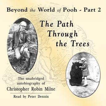 Path through the Trees: Beyond the World of Pooh, Part 2, Christopher Milne