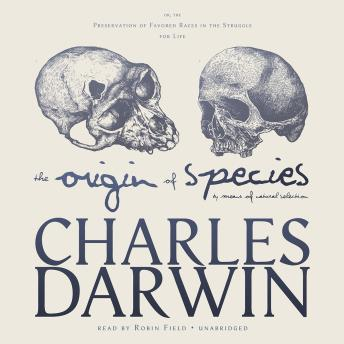 Origin of Species by Means of Natural Selection: or, The Preservation of Favored Races in the Struggle for Life, Charles Darwin