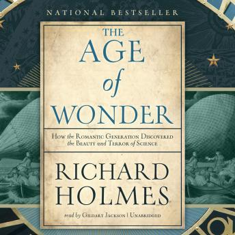 Age of Wonder: How the Romantic Generation Discovered the Beauty and Terror of Science, Richard Holmes
