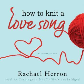 Download How to Knit a Love Song by Rachel Herron
