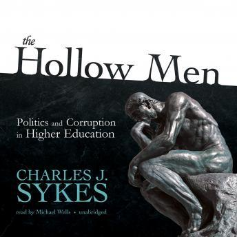 Hollow Men: Politics and Corruption in Higher Education, Charles J. Sykes