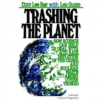 Download Trashing the Planet: How Science Can Help Us Deal with Acid Rain, Depletion of the Ozone, and Nuclear Waste (among Other Things) by Lou Guzzo, Dixy Lee Ray