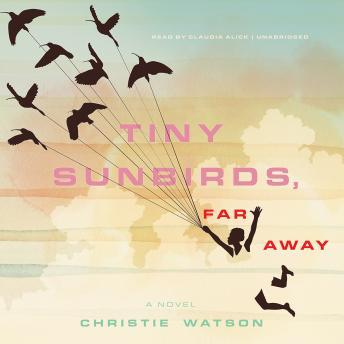 Tiny Sunbirds, Far Away: A Novel, Christie Watson