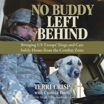 No Buddy Left Behind: Bringing US Troops' Dogs and Cats Safely Home from the Combat Zone, Cynthia Hurn, Terri Crisp
